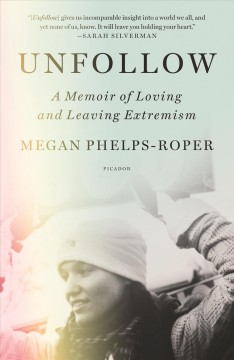 Unfollow : a memoir of loving and leaving the Westboro Baptist Church