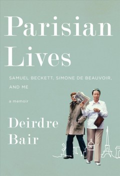 Parisian lives : Samuel Beckett, Simone de Beauvoir, and me : a memoir