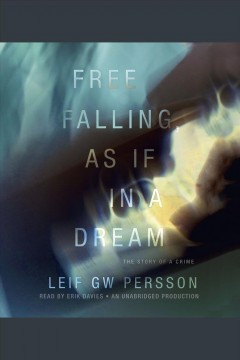 Free falling, as if in a dream : the story of a crime