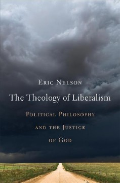 The theology of liberalism : political philosophy and the justice of God