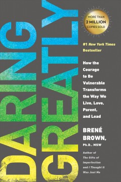 Daring greatly [electronic resource] : How the courage to be vulnerable transforms the way we live, love, parent, and lead.