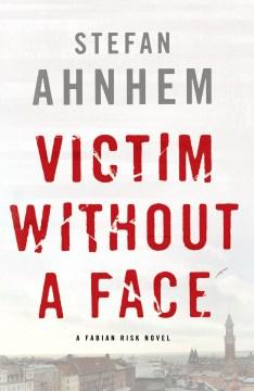 Victim without a face : a Fabian Risk novel