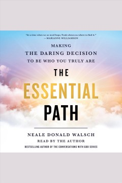 The essential path : making the daring decision to become who and what you are
