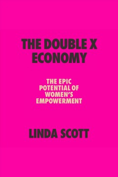 The double X economy : the epic potential of women's empowerment