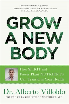 Grow a new body : how spirit and power plant nutrients can transform your health