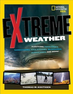 Book jacket for Extreme weather : surviving tornadoes, sandstorms, hailstorms, blizzards, hurricanes, and more!