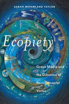 Ecopiety : green media and the dilemma of environmental virtue