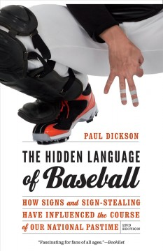The hidden language of baseball : how signs and sign-stealing have influenced the course of our national pastime