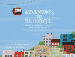 Book Cover: Adventures to school : real-life journeys of students from around the world