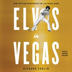 Elvis in Vegas : how the king reinvented the Las Vegas show