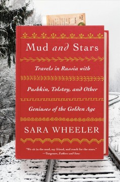 Mud and stars : travels in Russia with Pushkin, Tolstoy, and other geniuses of the Golden Age