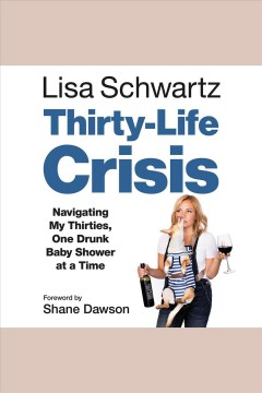 Thirty-life crisis : navigating my thirties, one drunk baby shower at a time