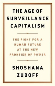 Book jacket for The age of surveillance capitalism : the fight for a human future at the new frontier of power