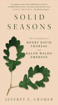 Solid seasons : the friendship of Henry David Thoreau and Ralph Waldo Emerson