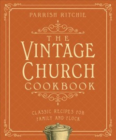 The vintage church cookbook : classic recipes for family and flock