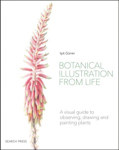 Botanical illustration from life : a visual guide to observing, drawing and painting plants