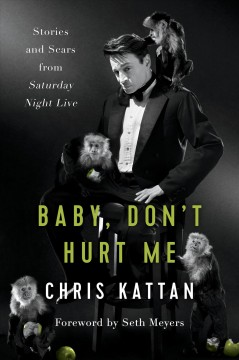 Baby, don't hurt me : stories and scars from Saturday night live