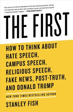 The first : how to think about hate speech, campus speech, religious speech, fake news, post-truth, and Donald Trump