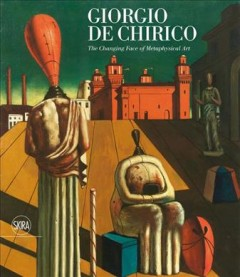 Giorgio De Chirico : the changing face of metaphysical art
