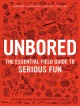 Unbored: The Essential Field Guide to Serous Fun