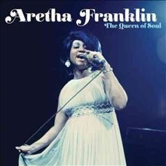 Aretha Franklin [sound recording] : the queen of soul / Aretha Franklin.