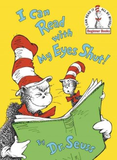 I can read with my eyes shut / by Dr. Seuss.
