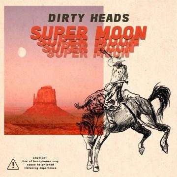Super moon / Dirty Heads.