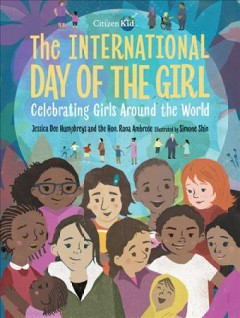 The International Day of the Girl : celebrating girls around the world / Jessica Dee Humphreys and Rona Ambrose ; illustrated by Simone Shin.