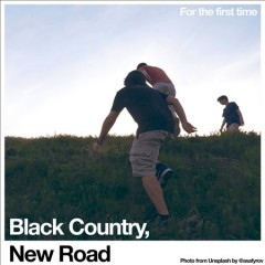 For the first time / Black Country, New Road.