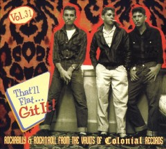 That'll flat... git it  Vol. 31, Rockabilly & rock 'n' roll from the vaults of Colonial Records.