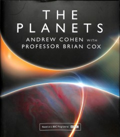The planets / Andrew Cohen ; with Professor Brian Cox.