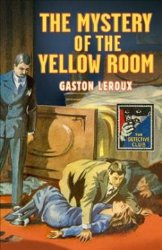 The mystery of the yellow room / Gaston Leroux ; introduction by John Curran.