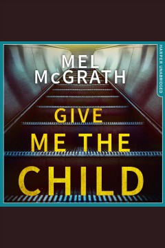 Give me the child [electronic resource] / Mel McGrath.