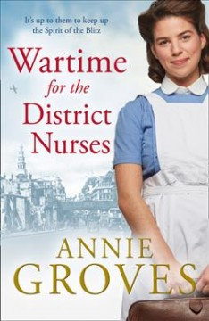Wartime for the district nurses / Annie Groves.