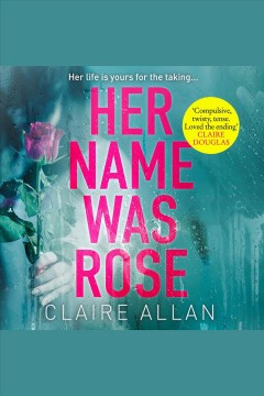 Her name was Rose [electronic resource] / Claire Allan.
