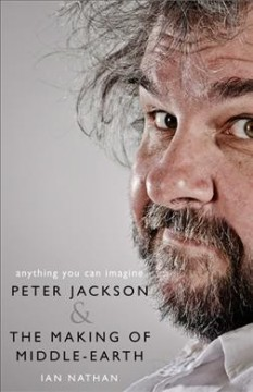 Anything you can imagine : Peter Jackson and the making of Middle-earth / Ian Nathan.