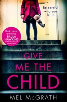 Give me the child / Melanie McGrath.