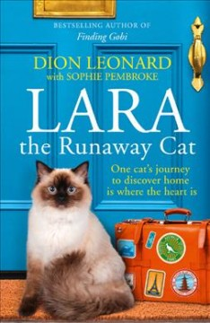 Lara the Runaway Cat : One Catѫs Journey to Discover Home Is Where the Heart Is