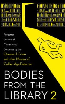 Bodies from the Library : Forgotten Stories of Mystery and Suspense by the Queens of Crime and Other Masters of Golden Age Detection