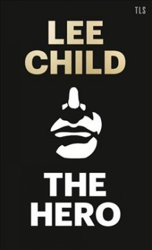 The hero / Lee Child.