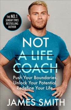 Not a Life Coach : Push Your Boundaries. Unlock Your Potential. Redefine Your Life