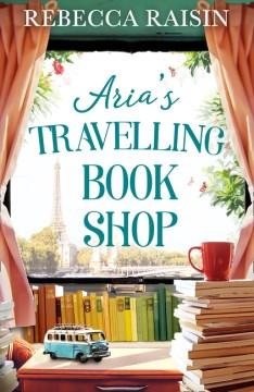 Aria's travelling book shop / Rebecca Raisin.