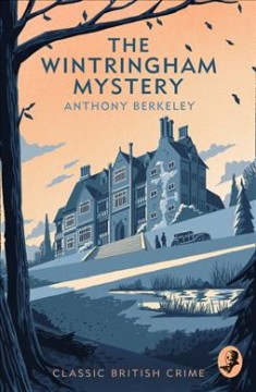 The Wintringham Mystery : A Bodies from the Library Classic Crime Novel