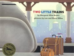 Two little trains / by Margaret Wise Brown ; pictures by Leo and Diane Dillon.