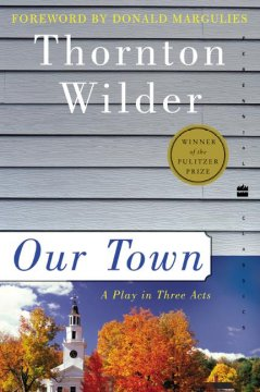 Our town : a play in three acts / Thornton Wilder ; [foreword by Donald Margulies].