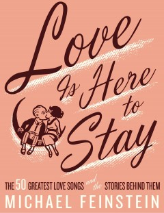 Love Is Here To Stay : The 50 Greatest Love Songs And The Stories Behind Them