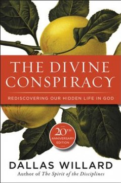 The divine conspiracy : rediscovering our hidden life in God