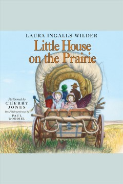 Little house on the prairie [electronic resource] / Laura Ingalls Wilder.