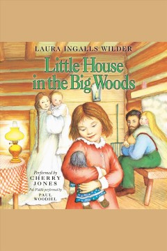 Little house in the big woods [electronic resource] / Laura Ingalls wilder.