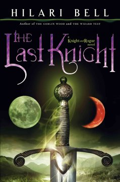 The last knight / Hilari Bell.